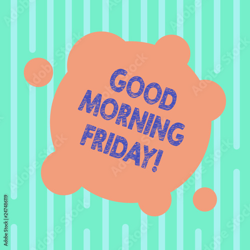 Word Writing Text Good Morning Friday Business Concept For Greeting