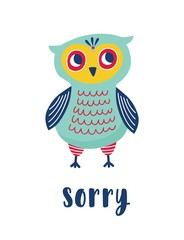 Sad owl and Sorry word handwritten with elegant calligraphic font. Adorable smart polite bird apologizes for something. Colorful vector illustration in flat style for T-shirt or sweatshirt print.
