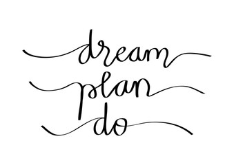 Dream, plan, do. Hand lettering calligraphy quote motivation.