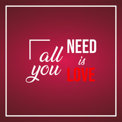 all you need is love. Love quote with modern background