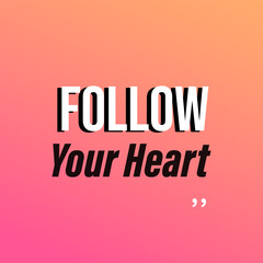 follow your heart. Life quote with modern background vector