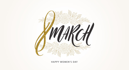 8 March International women's day greeting card. Brush calligraphy greeting with glitter gold and hand drawn flowers. Vector illustration.