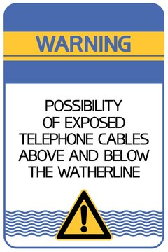 Warning.Communication lines. Possibility of exposed telephone cables above and below the waterline.