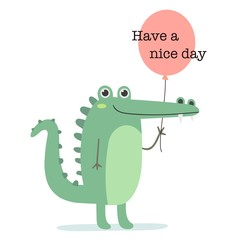 Have a nice day. Cute cartoon crocodile with balloon. For print or greeting card. Vector illustration.