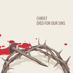 Vector religious illustration or Easter banner with words Christ died for our sins, with crown of thorns, nail and drops of blood on the light background