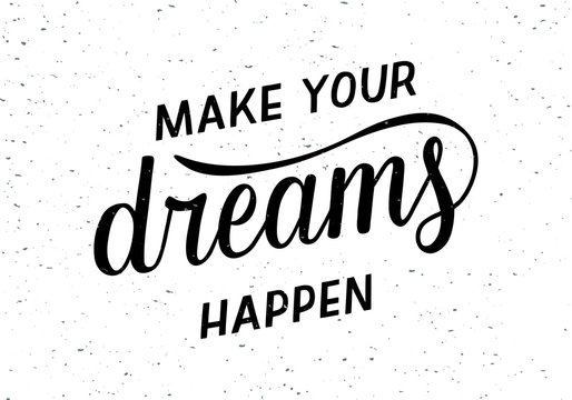 Make your dreams happen - motivational quote. Hand written lettering, modern calligraphy on textured background. Vector illustration for postcard, t-shirt, poster and prints.