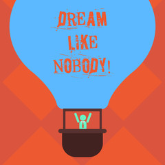 Handwriting text writing Dream Like Nobody. Concept meaning wish for bigger things goals than everyone on planet Hu analysis Dummy Arms Raising inside Gondola Riding Blank Color Air Balloon
