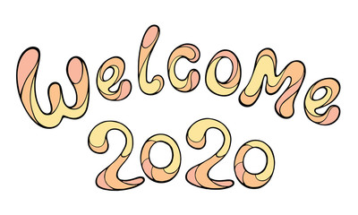 Modern funny lettering Welcome 2020 Hand color drawing ornament letters isolated on white. New Year cartoon theme.