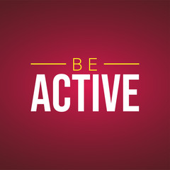 be active. Life quote with modern background vector