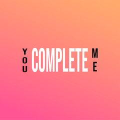 you complete me. Life quote with modern background vector
