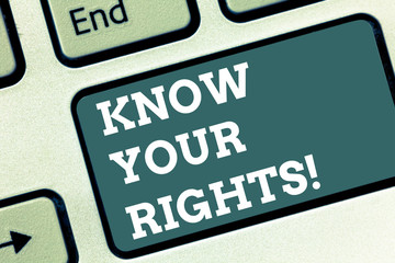 Writing note showing Know Your Rights. Business photo showcasing asking demonstrating have good knowledge about what is legal Keyboard key Intention to create computer message pressing keypad idea