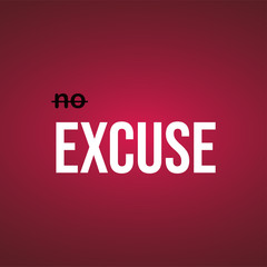 no excuse. Life quote with modern background vector