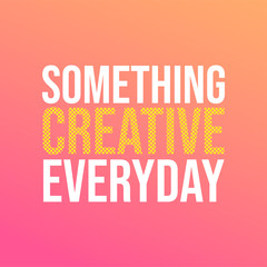 something creative everyday. Life quote with modern background vector