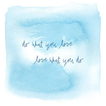 Do what you love Love what you do on blue watercolor