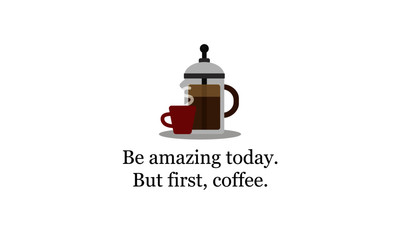 Be Amazing Today But First Coffee