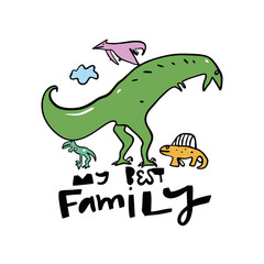Vector illustration of fantasy dinosaur. My Best Family hand drawn lettering phrase. Isolated on white background.