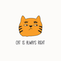 Fotobehang Illustraties Hand drawn vector illustration of a cute funny cat face, with quote Cat is always right. Isolated objects on white background. Line drawing. Design concept for poster, t-shirt, fashion print.