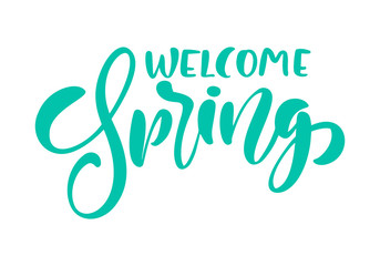 Calligraphy lettering phrase Welcome Spring. Vector Hand Drawn Isolated text. sketch doodle design for greeting card, scrapbook, print