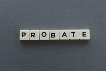 Probate word made of square letter word on grey background.