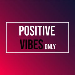 positive vibes only. Life quote with modern background vector