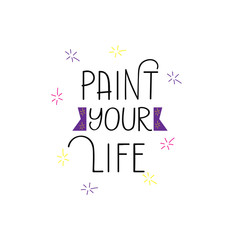paint your life. lettering motivational quote. Modern brush calligraphy.
