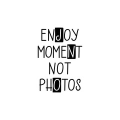 Enjoy moment, not photos. lettering. motivational quote. Modern brush calligraphy.