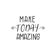 Make today amazing. lettering. motivational quote. Modern brush calligraphy.