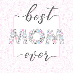 Happy Mothers Day typography.Best mom ever - hand drawn lettering with floral elements,leaves and flowers.Seasons greetings card perfect for prints,banners,invitations,special offer and more.