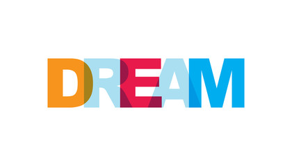 Dream, phrase overlap color no transparency. Concept of simple text for typography poster, sticker design, apparel print, greeting card or postcard. Graphic slogan isolated on white background.