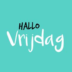 Hello Friday in Dutch or Hallo Vrijdag in het Nederlands, Blue or blauw