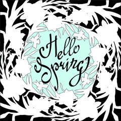 hello Spring. Flowers monochrome dynamic wreath. Elegant floral collection with black and white silhouettes leaves and flowers and hand drawn calligraphy phrase. Brash pen lettering.