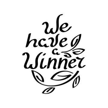 We have a Winner. Hand lettering. Vecto