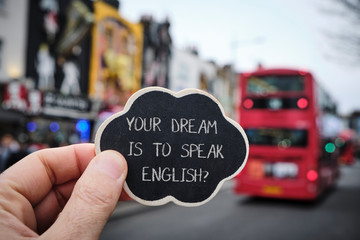 text your dream is to speak English, in London, UK.
