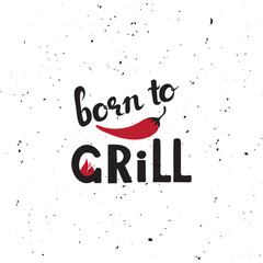 Born to Grill Phrase. Hand drawn vector illustration concept. Grill and barbecue restaurant design: text, fire, pepper, texture. Freehand typography poster. BBQ banner grilled food.