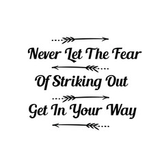 Calligraphy saying for print. Vector Quote. Never Let The Fear Of Striking Out Get In Your Way.