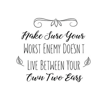 Calligraphy saying for print. Vector Quote. Make Sure Your Worst Enemy Doesn't Live Between Your Own Two Ears.