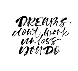 Dreams don't work unless you do handwritten calligraphy. Vector ink modern calligraphy.