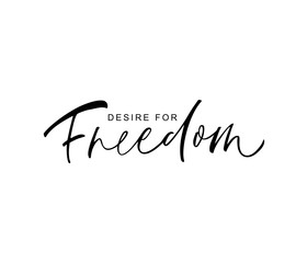 Desire for Freedom phrase. Vector hand drawn brush style modern calligraphy.