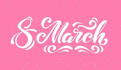 March 8 lettering on pink background. Happy women's day. Beautiful vector illustration for greeting card/poster/banner.