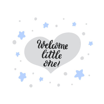 The hand-drawing quote: Welcome little one! in a trendy calligraphic style. It can be used for card, mug, brochures, poster, t-shirts etc.