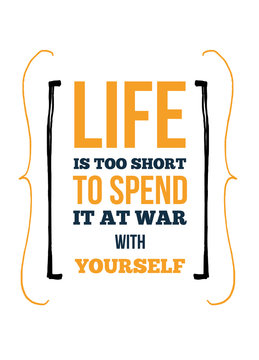 Life poster quote. Inspirational motivation. Do not make War with yourself