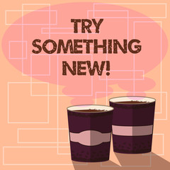 Word writing text Try Something New. Business concept for start doing anything you did not made or know before Two To Go Cup with Beverage and Steam icon Blank Speech Bubble photo