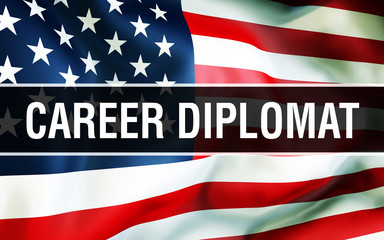 Career Diplomat on a USA flag background3D rendering. United States of America flag waving in the wind. Proud American Flag Waving, American Career Diplomat concept. US symbol with American Career Dip