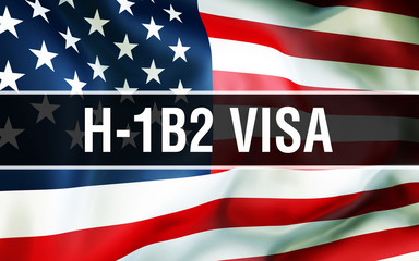H-1B2 Visa on a USA flag background, 3D. United States of America flag waving in the wind. Proud American Flag Waving, American H-1B2 Visa concept. US symbol with American H-1B2 Visa sign background