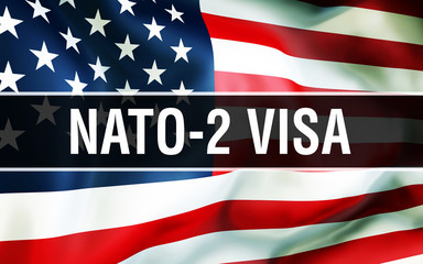 NATO-2 Visa on a USA flag background. United States of America flag waving in the wind. Proud American Flag Waving, American NATO-2 Visa concept. US symbol with American NATO-2 Visa sign background