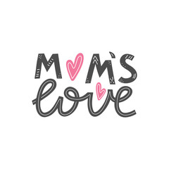 Mom's love lettering card. Happy mothers day greeting card. Mother love modern calligraphy poster. T-shirt and clothes print design. Vector illustration eps 10