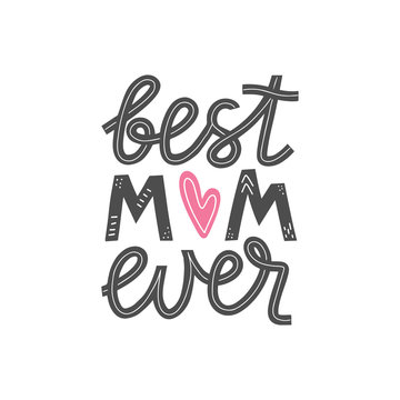 Best mom ever lettering card. Happy mothers day greeting card. Mother love modern calligraphy poster. T-shirt and clothes print design. Vector illustration eps 10