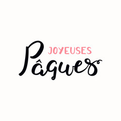 Hand written calligraphic lettering quote Joyeuses Paques, Happy Easter in French. Isolated objects on white background. Hand drawn vector illustration. Design element for card, banner, invitation.