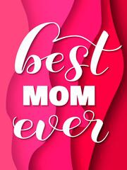 Best mom ever brush lettering. Vector illustration for banner