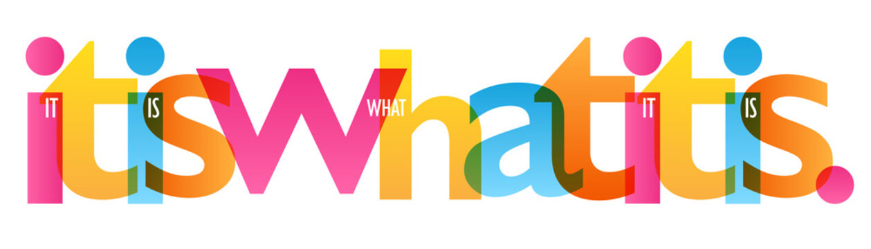 IT IS WHAT IT IS. colorful typography banner